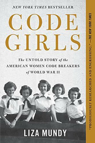 Code Girls (The Untold Story of the American Women Code Breakers of World War II) - 9780316352543 by Liza Mundy, 9780316352543
