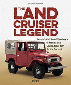 The Land Cruiser Legend (Toyota's Cult Four Wheelers - All Models and Series, from 1951 to the Present) by Alexander Wohlfarth, 9783958433014