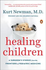 Healing Children (A Surgeon's Stories from the Frontiers of Pediatric Medicine) - 9780143110033 by Kurt Newman, M.D., 9780143110033
