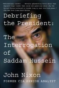 Debriefing the President (The Interrogation of Saddam Hussein) - 9780399575839 by John Nixon, 9780399575839