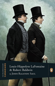 Extraordinary Canadians: Louis Hippolyte Lafontaine and Robert Baldwin by John Ralston Saul, 9780143055891
