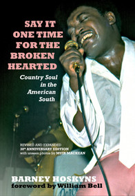 Say It One Time For The Brokenhearted (Country Soul In The American South) by Barney Hoskyns, William Bell, 9781947026124