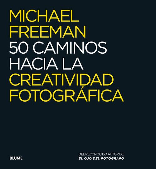 50 caminos hacia la creatividad fotográfica by Michael Freeman, 9788416138876