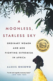 A Moonless, Starless Sky (Ordinary Women and Men Fighting Extremism in Africa) - 9780316382922 by Alexis Okeowo, 9780316382922