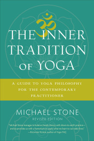 The Inner Tradition of Yoga (A Guide to Yoga Philosophy for the Contemporary Practitioner) by Michael Stone, 9781611805918