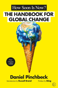 How Soon is Now? (A Handbook for Global Change) by Daniel Pinchbeck, Sting, Russell Brand, 9781786780867