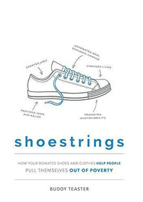 Shoestrings (How Your Donated Shoes and Clothes Help People Pull Themselves Out Of Poverty) by Buddy Teaster, 9781599329079
