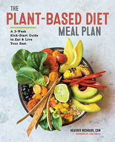 The Plant-Based Diet Meal Plan (A 3-Week Kickstart Guide to Eat & Live Your Best) by Heather Nicholds, Tess Challis, 9781939754561