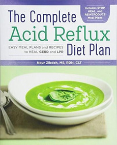 The Complete Acid Reflux Diet Plan (Easy Meal Plans & Recipes to Heal GERD and LPR) by Nour Zibdeh, 9781939754790