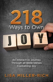 218 Ways to Own Joy (An interactive journey through all Bible verses containing 'joy') by Lisa Miller-Rich, 9781946889126