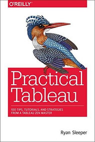 Practical Tableau (100 Tips, Tutorials, and Strategies from a Tableau Zen Master) by Ryan Sleeper, 9781491977316