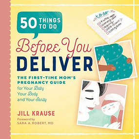 50 Things to Do Before You Deliver (The First Time Moms Pregnancy Guide) by Jill Krause, Sara A. Robert, 9781939754103