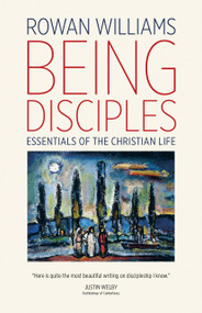 Being Disciples (Essentials of the Christian Life) by Rowan Williams, 9780802874320