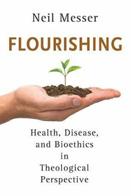 Flourishing (Health, Disease, and Bioethics in Theological Perspective) by Neil Messer, 9780802868992
