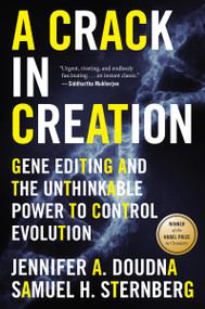 A Crack in Creation (Gene Editing and the Unthinkable Power to Control Evolution) by Jennifer A. Doudna, Samuel H. Sternberg, 9781328915368