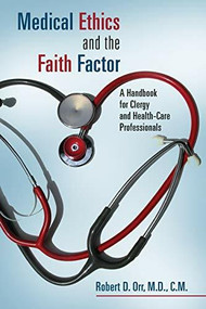 Medical Ethics and the Faith Factor (A Handbook for Clergy and Health-Care Professionals) by Robert D. Orr, 9780802864048