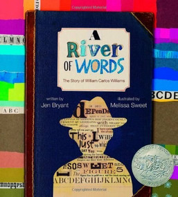A River of Words (The Story of William Carlos Williams) by Jen Bryant, Melissa Sweet, 9780802853028