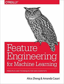 Feature Engineering for Machine Learning (Principles and Techniques for Data Scientists) by Alice Zheng, Amanda Casari, 9781491953242