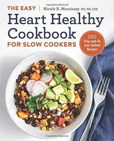The Easy Heart Healthy Cookbook for Slow Cookers (130 Prep-and-Go Low-Sodium Recipes) by Nicole R. Morrissey, 9781641520867