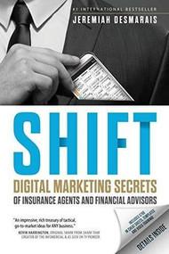 Shift (Digital Marketing Secrets of Insurance Agents and Financial Advisors) by Jeremiah D. Desmarais, 9781683504412