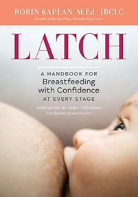 Latch (A Handbook for Breastfeeding with Confidence at Every Stage) by Robin Kaplan, Abby Theuring, 9781623159306