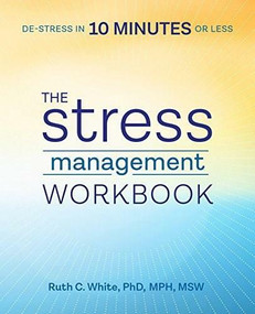 The Stress Management Workbook (De-stress in 10 Minutes or Less) by Ruth C. White, 9781939754240
