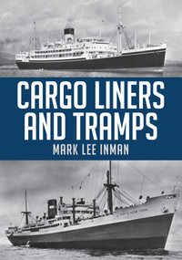 Cargo Liners and Tramps by Mark Lee Inman, 9781445673844