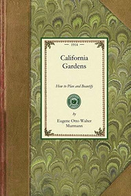 California Gardens (How to Plan and Beautify the City Lot, Suburban Ground and Country Estate) by Eugene Otto Walter Murmann, 9781429013147