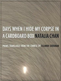 Days When I Hide My Corpse in a Cardboard Box (Selected Poems of Natalia Chan) by Lok Fung, Eleanor Goodman, 9781938890185