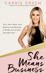 She Means Business (Turn Your Ideas into Reality and Become a Wildly Successful Entrepreneur) by Carrie Green, 9781401953164