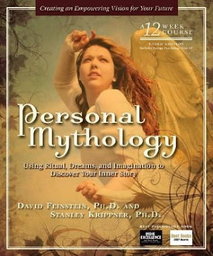 Personal Mythology (Using Ritual, Dreams, and Imagination to Discover Your Inner Story) by David Feinstein, Ph.D., Stanley Krippner, 9781604150360