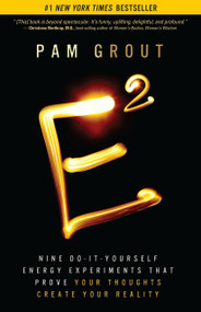 E-Squared (Nine Do-It-Yourself Energy Experiments That Prove Your Thoughts Create Your Reality) by Pam Grout, 9781401938901