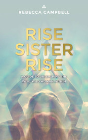 Rise Sister Rise (A Guide to Unleashing the Wise, Wild Woman Within) by Rebecca Campbell, 9781401951894