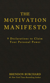 The Motivation Manifesto (9 Declarations to Claim Your Personal Power) by Brendon Burchard, 9781401948078