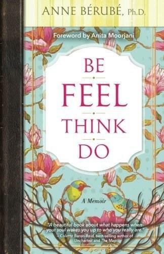 Be Feel Think Do (A Memoir) by Anne Berube, Ph.D., 9781401951153
