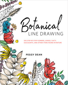 Botanical Line Drawing (200 Step-by-Step Flowers, Leaves, Cacti, Succulents, and Other Items Found in Nature) by Peggy Dean, 9780399582196