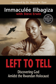 Left to Tell (Discovering God Amidst the Rwandan Holocaust) by Immaculee Ilibagiza, Steve Erwin, 9781401944322