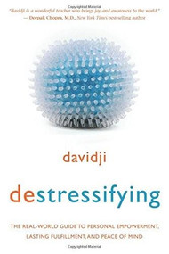destressifying (The Real-World Guide to Personal Empowerment, Lasting Fulfillment, and Peace of Mind) by Davidji, 9781401948009