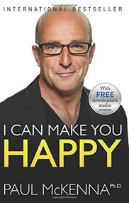 I Can Make You Happy by Paul McKenna, Ph.D., 9781401949013