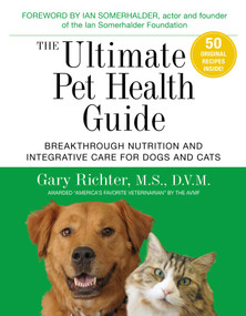 The Ultimate Pet Health Guide (Breakthrough Nutrition and Integrative Care for Dogs and Cats) by Gary Richter, MS, DVM, 9781401953508