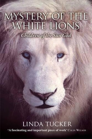 Mystery of the White Lions (Children of the Sun God) by Linda Tucker, 9781401927219
