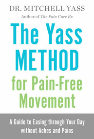 The Yass Method for Pain-Free Movement (A Guide to Easing through Your Day without Aches and Pains) by Dr. Mitchell Yass, 9781401954611