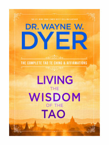 Living the Wisdom of the Tao (The Complete Tao Te Ching and Affirmations) by Dr. Wayne W. Dyer, 9781401921491