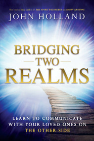 Bridging Two Realms (Learn to Communicate with Your Loved Ones on the Other-Side) by John Holland, 9781401950637