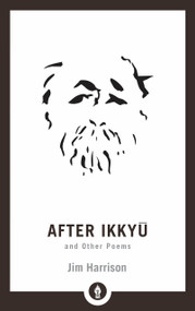 After Ikkyu and Other Poems - 9781611806212 by Jim Harrison, 9781611806212