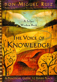 The Voice of Knowledge (A Practical Guide to Inner Peace) by Don Miguel Ruiz, Janet Mills, 9781878424549