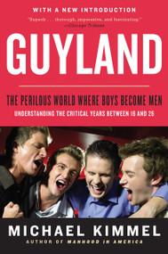 Guyland (The Perilous World Where Boys Become Men) by Michael Kimmel, 9780062885739