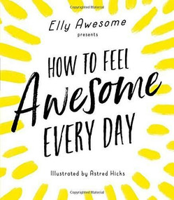 How to Feel Awesome Every Day by Elly Awesome, 9781492670087