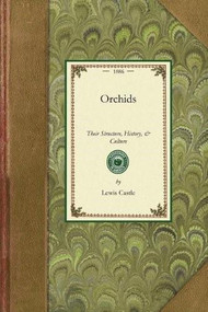 Orchids (Castle) (Their Structure, History, & Culture) by Lewis Castle, 9781429013642