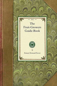 Fruit-Growers Guide-Book by Ernest Howard Favor, 9781429013338